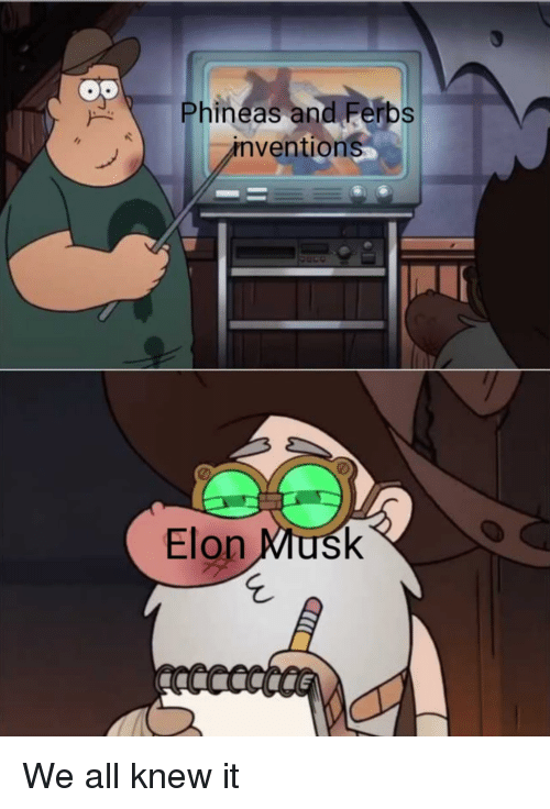 Phineas And: Phineas and Ferbs  ventions  Elon Miusk We all knew it