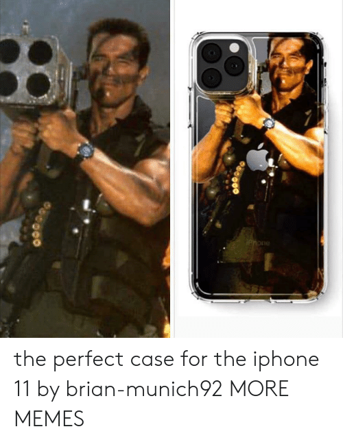 Dank, Iphone, and Memes: Phone the perfect case for the iphone 11 by brian-munich92 MORE MEMES