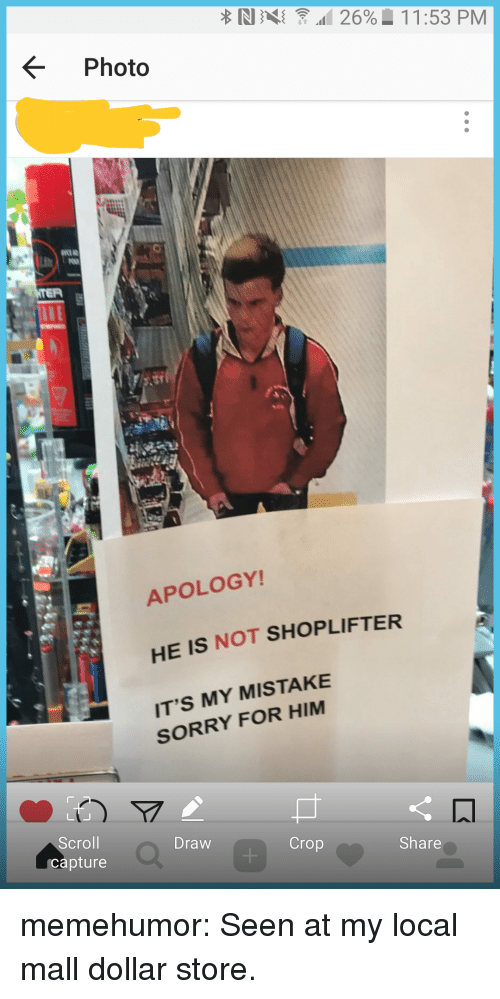 my mistake: Photo  APOLOGY!  HE IS NOT  IT'S MY MISTAKE  SHOPLIFTER  SORRY FOR HIM  Scroll  capture  Draw  Crop  Share memehumor:  Seen at my local mall dollar store.