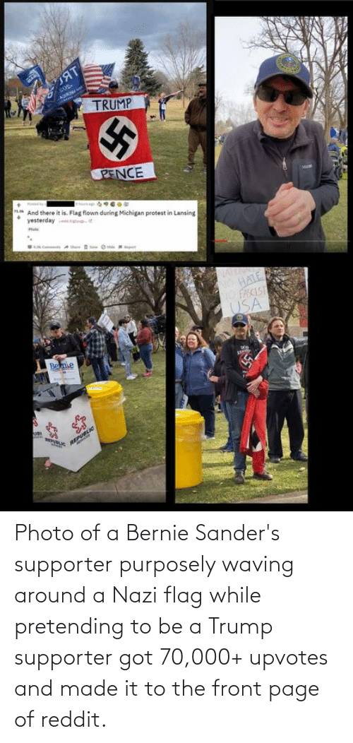 Bernie Sanders: Photo of a Bernie Sander's supporter purposely waving around a Nazi flag while pretending to be a Trump supporter got 70,000+ upvotes and made it to the front page of reddit.