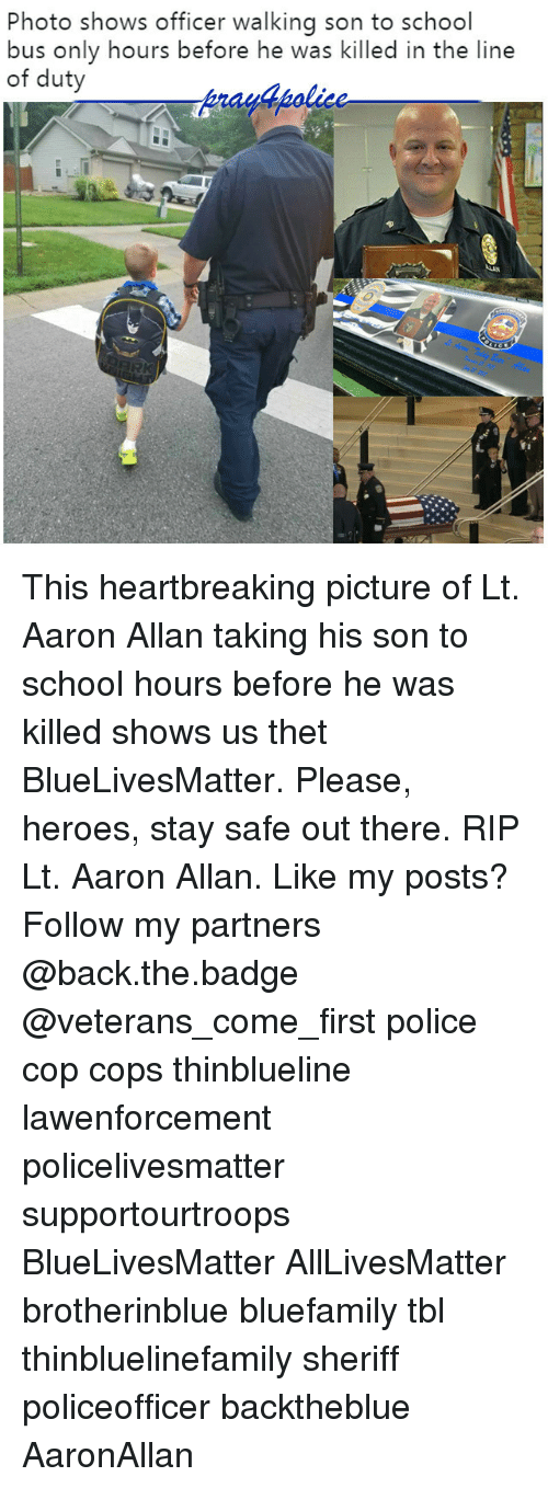 Copping: Photo shows officer walking son to school  bus only hours before he was killed in the line  of duty  y4polic This heartbreaking picture of Lt. Aaron Allan taking his son to school hours before he was killed shows us thet BlueLivesMatter. Please, heroes, stay safe out there. RIP Lt. Aaron Allan. Like my posts? Follow my partners @back.the.badge @veterans_сome_first police cop cops thinblueline lawenforcement policelivesmatter supportourtroops BlueLivesMatter AllLivesMatter brotherinblue bluefamily tbl thinbluelinefamily sheriff policeofficer backtheblue AaronAllan