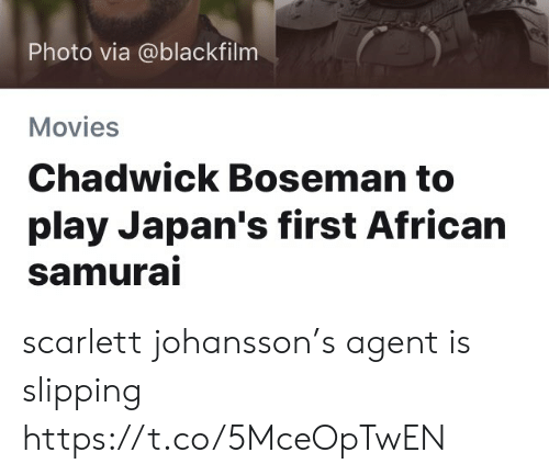 Memes, Movies, and Scarlett Johansson: Photo via @blackfilm  Movies  Chadwick Boseman to  play Japan's first African  Samura scarlett johansson's agent is slipping https://t.co/5MceOpTwEN