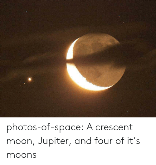 Jupiter: photos-of-space:  A crescent moon, Jupiter, and four of it's moons