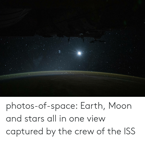crew: photos-of-space:  Earth, Moon and stars all in one view captured by the crew of the ISS