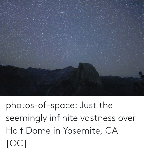 seemingly: photos-of-space:  Just the seemingly infinite vastness over Half Dome in Yosemite, CA [OC]