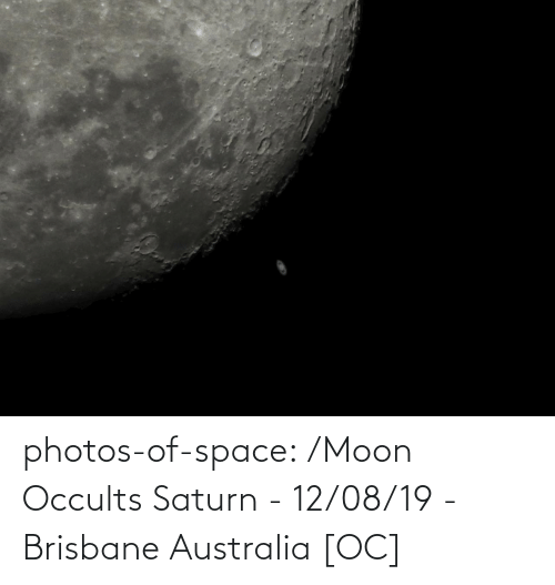 Moon: photos-of-space:  /Moon Occults Saturn - 12/08/19 - Brisbane Australia [OC]