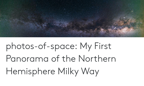 Northern: photos-of-space:  My First Panorama of the Northern Hemisphere Milky Way