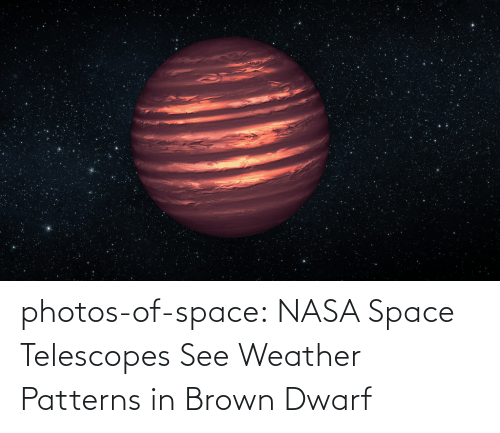 see: photos-of-space:  NASA Space Telescopes See Weather Patterns in Brown Dwarf