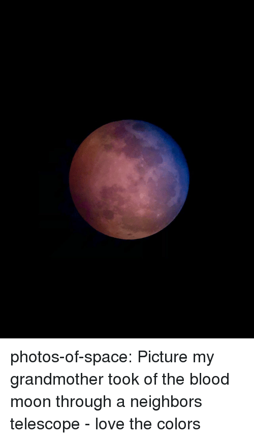 Blood Moon, Love, and Tumblr: photos-of-space:  Picture my grandmother took of the blood moon through a neighbors telescope - love the colors