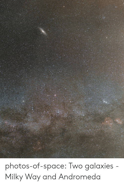 andromeda: photos-of-space:  Two galaxies - Milky Way and Andromeda