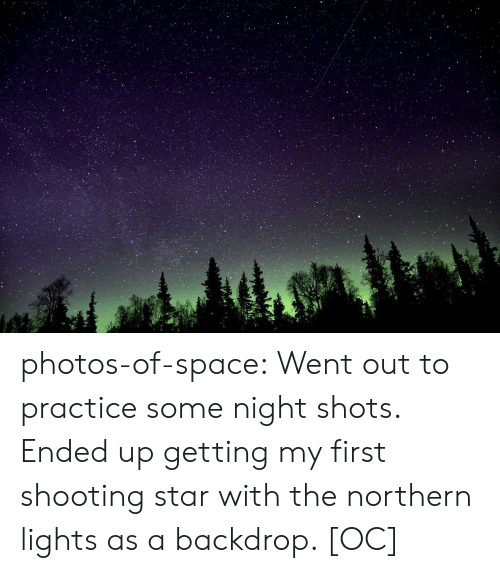 Northern: photos-of-space:  Went out to practice some night shots. Ended up getting my first shooting star with the northern lights as a backdrop. [OC]