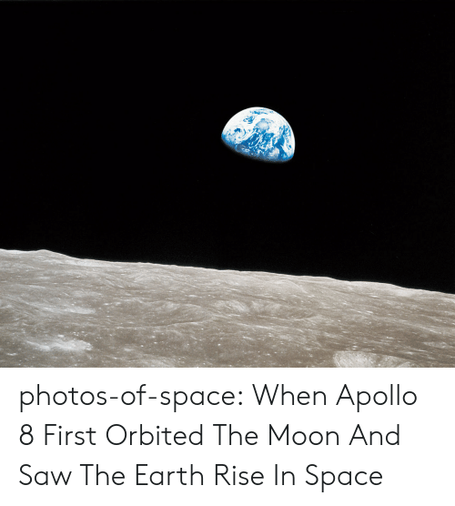 Apollo: photos-of-space:  When Apollo 8 First Orbited The Moon And Saw The Earth Rise In Space