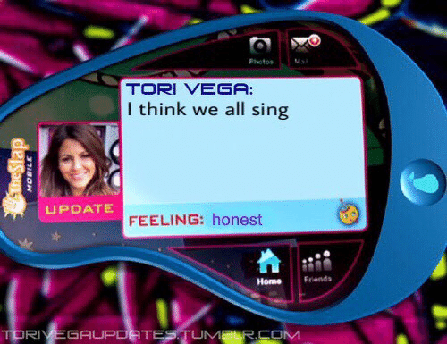 Tori: photos  usi  TORI VEGA:  I think we all sing  PDATE  FEELING: honest  Home Frenda  UM  RIVEGAUPDAT