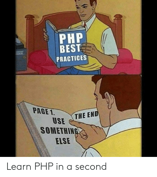 Best, Something Else, and Page: PHP  BEST  PRACTICES  PAGE 1.  THE END  USE  SOMETHING  ELSE Learn PHP in a second