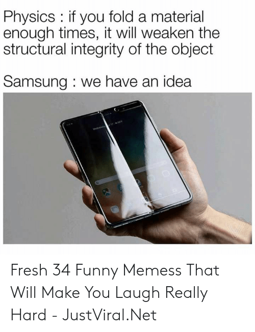 Samsung: Physics : if you fold a material  enough times, it will weaken the  structural integrity of the object  Samsung: we have an idea Fresh 34 Funny Memess That Will Make You Laugh Really Hard - JustViral.Net