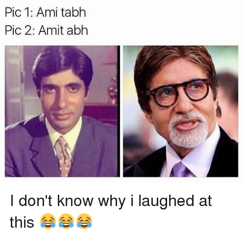 Amie: Pic 1: Ami tabh  Pic 2: Amit abh I don't know why i laughed at this 😂😂😂