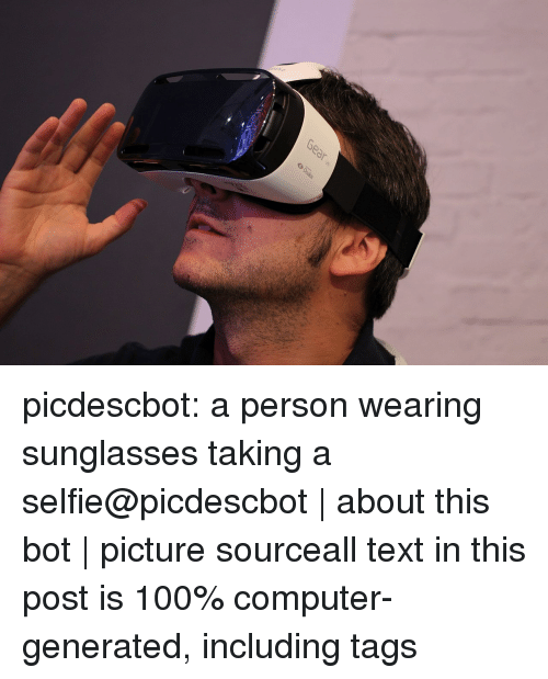 Generated: picdescbot:  a person wearing sunglasses taking a selfie@picdescbot about this bot picture sourceall text in this post is 100% computer-generated, including tags