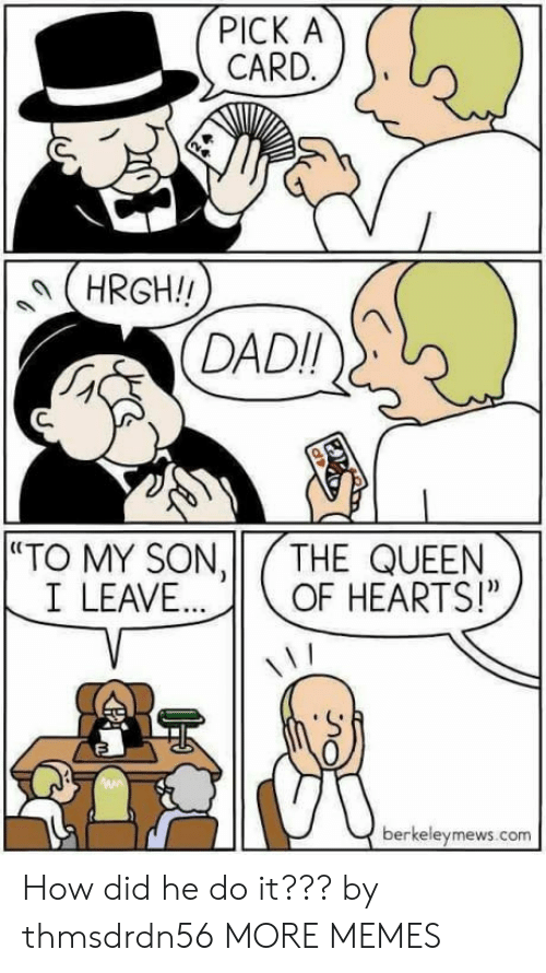 """Dank, Memes, and Target: PICK A  CARD.  (HRGH!  DADI  C.  """"TO MY SON,11/THE QUEEN  I LEAVEOF HEARTS!""""  0  berkeleymews.com How did he do it??? by thmsdrdn56 MORE MEMES"""