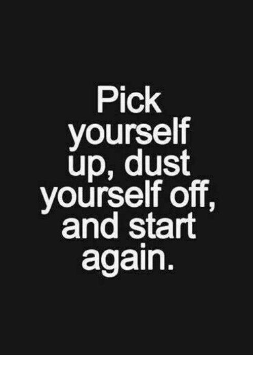 Dust,  Again, and Off: Pick  yourself  up, dust  yourself off,  and start  again.