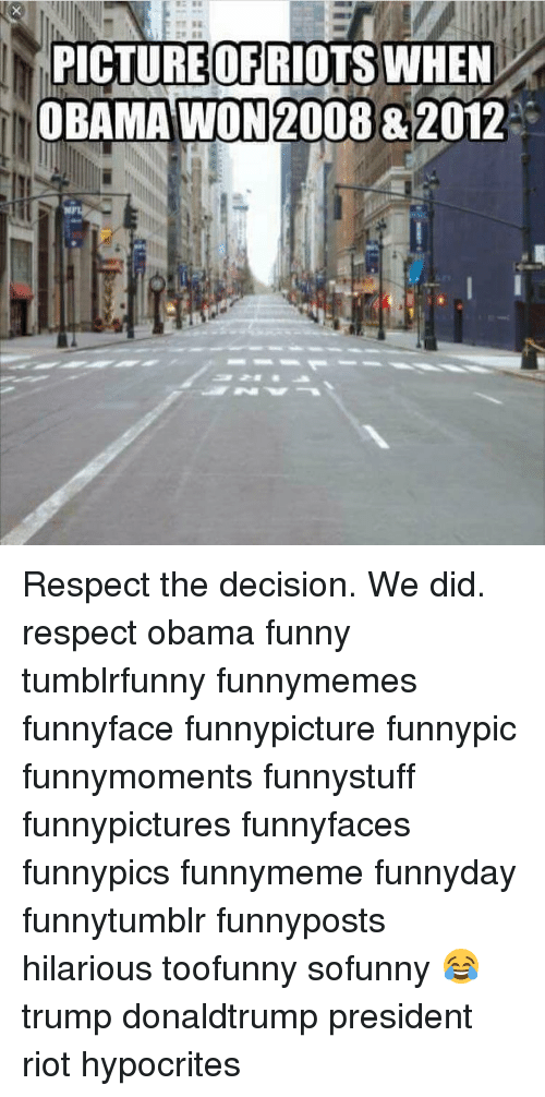 Obama Funny: PICTURE OF RIOTS WHEN  OBAMA WON 2008& 2012 Respect the decision. We did. respect obama funny tumblrfunny funnymemes funnyface funnypicture funnypic funnymoments funnystuff funnypictures funnyfaces funnypics funnymeme funnyday funnytumblr funnyposts hilarious toofunny sofunny 😂 trump donaldtrump president riot hypocrites