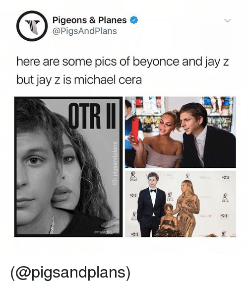 Beyonce, Jay, and Jay Z: Pigeons & Planes  @PigsAndPlans  here are some pics of beyonce and jay z  but jay z is michael cera  OTRI  WA-S  GALA  GALA  GALA  GAL (@pigsandplans)