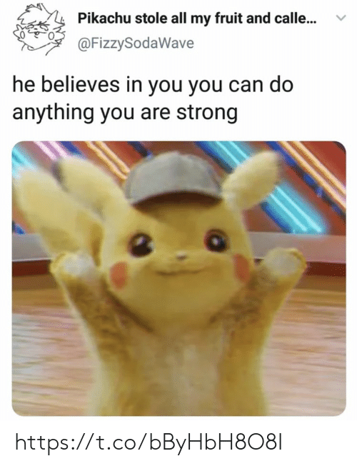 Memes, Pikachu, and Strong: Pikachu stole all my fruit and calle...v  @FizzySodaWave  he believes in you you can do  anything you are strong https://t.co/bByHbH8O8I