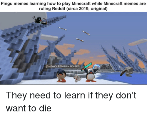 Memes, Minecraft, and Reddit: Pingu memes learning how to play Minecraft while Minecraft memes are  ruling Reddit (circa 2019, original)  ISNEAKY PENGUIN NOISES