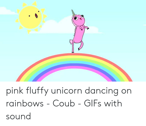 Pink Fluffy Unicorn Dancing On Rainbows: pink fluffy unicorn dancing on rainbows - Coub - GIFs with sound