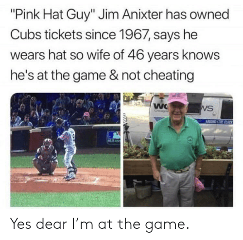 """Cheating, The Game, and Cubs: """"Pink Hat Guy"""" Jim Anixter has owned  Cubs tickets since 1967, says he  wears hat so wife of 46 years knows  he's at the game & not cheating  VS Yes dear I'm at the game."""