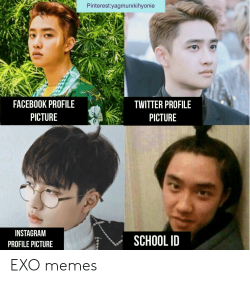 Profile Picture: Pinterest:yagmurxkihyonie  FACEBOOK PROFILE  PICTURE  TWITTER PROFILE  PICTURE  INSTAGRAM  PROFILE PICTURE  SCHOOL ID EXO memes