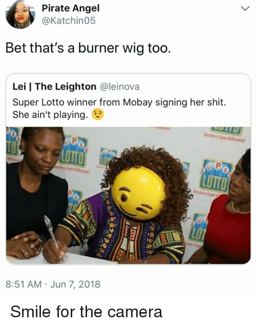 Blackpeopletwitter, Funny, and Shit: Pirate Angel  Katchin05  Bet that's a burner wig too  Lei   The Leighton @leinova  Super Lotto winner from Mobay signing her shit.  She ain't playing.  LOTTO  LOTTO  8:51 AM Jun 7, 2018 Smile for the camera