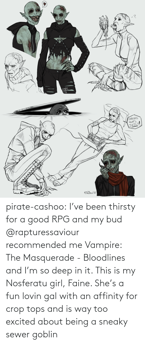 Way Too: pirate-cashoo:  I've been thirsty for a good RPG and my bud @rapturessaviour recommended me Vampire: The Masquerade - Bloodlines and I'm so deep in it. This is my Nosferatu girl, Faine. She's a fun lovin gal with an affinity for crop tops and is way too excited about being a sneaky sewer goblin