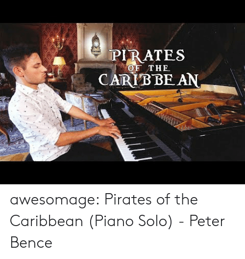 Pirates: PIRATES  CARIB BE AN  OF THE awesomage:  Pirates of the Caribbean (Piano Solo) - Peter Bence