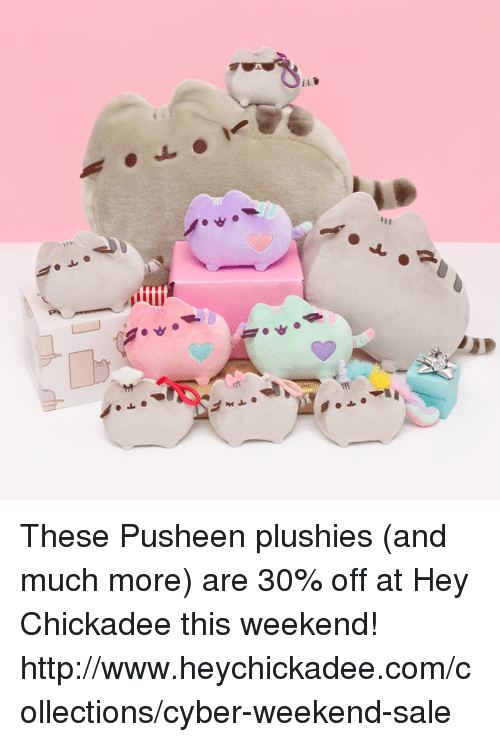 chickadee: pitti These Pusheen plushies (and much more) are 30% off at Hey Chickadee this weekend! http://www.heychickadee.com/collections/cyber-weekend-sale