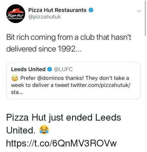 Domino's: Pizza Hut Restaurants  @pizzahutuk  Pizza Hut  RESTAURANTS  Bit rich coming from a club that hasn't  delivered since 1992  Leeds United @LUFC  Prefer @dominos thanks! They don't take a  week to deliver a tweet twitter.com/pizzahutuk/  sta.. Pizza Hut just ended Leeds United. 😂 https://t.co/6QnMV3ROVw
