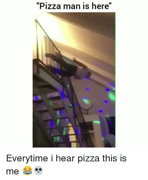 """Funny, Pizza, and Man: """"Pizza man is here"""" Everytime i hear pizza this is me 😂💀"""