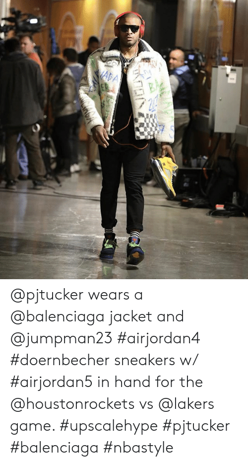 4cb82e7b167 @pjtucker wears a @balenciaga jacket and @jumpman23 #airjordan4 #doernbecher  sneakers w #airjordan5 in hand for the @houstonrockets vs @lakers game ...