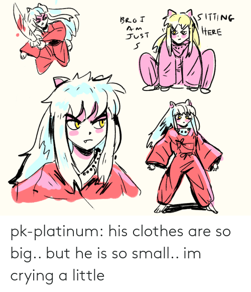 big: pk-platinum:  his clothes are so big.. but he is so small.. im crying a little