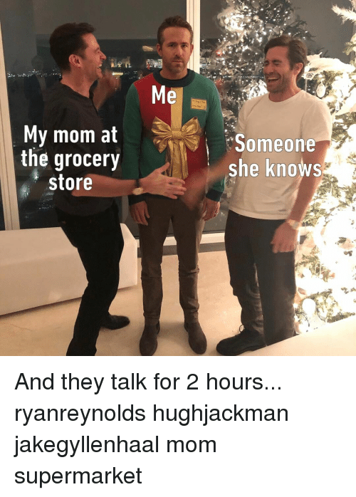 supermarket: Pl  My mom at  the grocery  store  Someone  she knows And they talk for 2 hours...⠀ ryanreynolds hughjackman jakegyllenhaal mom supermarket