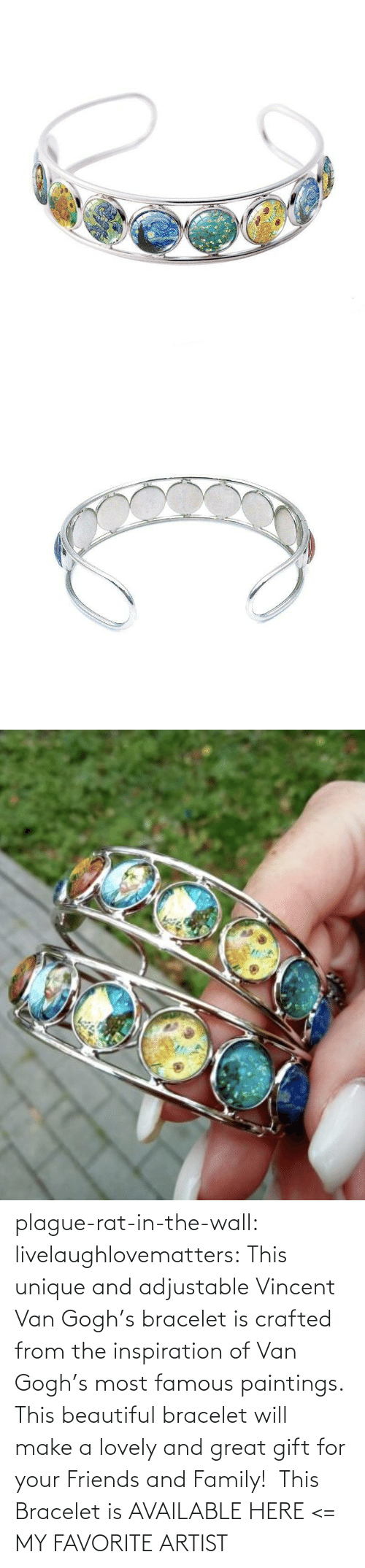van gogh: plague-rat-in-the-wall:  livelaughlovematters: This unique and adjustable Vincent Van Gogh's bracelet is crafted from the inspiration of Van Gogh's most famous paintings. This beautiful bracelet will make a lovely and great gift for your Friends and Family!  This Bracelet is AVAILABLE HERE <=  MY FAVORITE ARTIST