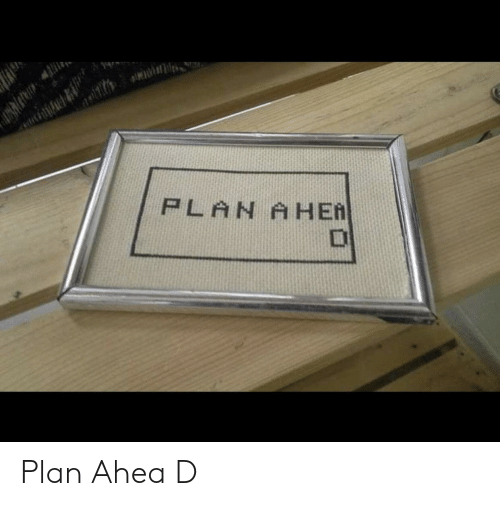 Her, Plan, and Plan A: PLAN A HER  D Plan Ahea          D