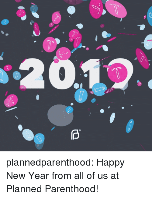 planned parenthood: plannedparenthood:  Happy New Year from all of us at Planned Parenthood!