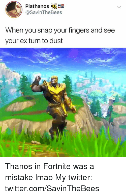 Lmao, Twitter, and Dank Memes: Plathanos  @SavinTheBees  When you snap your fingers and see  your ex turn to dust Thanos in Fortnite was a mistake lmao  My twitter: twitter.com/SavinTheBees