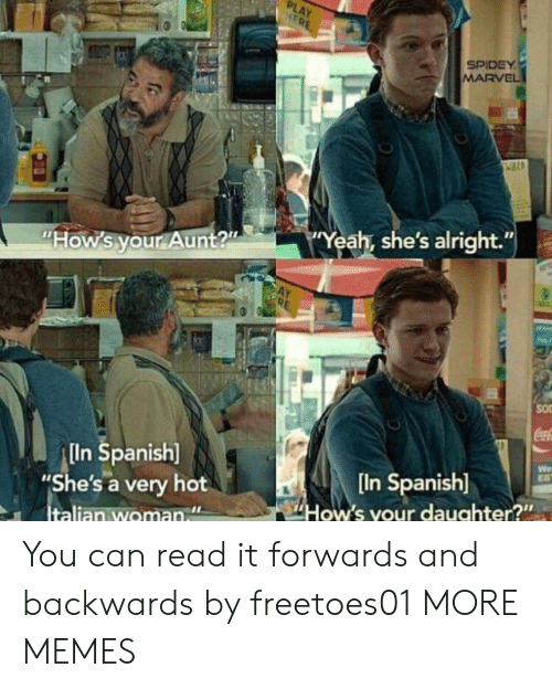 """Spidey: PLAY  HERE  SPIDEY  MARVEL  Yeah, she's alright.""""  """"How's your Aunt?""""  SO  CocaC  In Spanish]  """"She's a very hot  Italian woman  We  EB  [In Spanish]  How's your daughter?"""" You can read it forwards and backwards by freetoes01 MORE MEMES"""