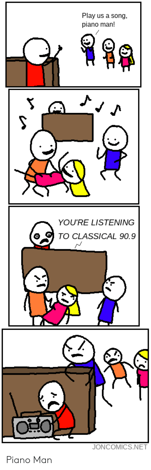 Piano, Classical, and A Song: Play us a song,  piano man!  YOU'RE LISTENING  TO CLASSICAL 90.9  JONCOMICS.NET Piano Man