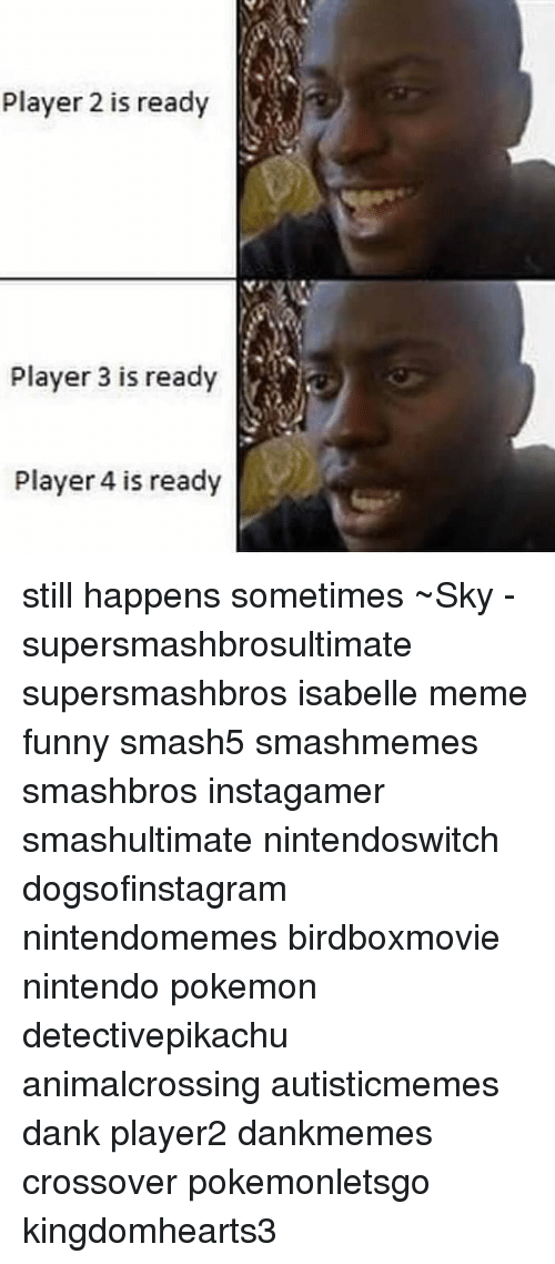 Nintendoswitch: Player 2 is ready  Player 3 is ready  Player 4 is ready still happens sometimes ~Sky - supersmashbrosultimate supersmashbros isabelle meme funny smash5 smashmemes smashbros instagamer smashultimate nintendoswitch dogsofinstagram nintendomemes birdboxmovie nintendo pokemon detectivepikachu animalcrossing autisticmemes dank player2 dankmemes crossover pokemonletsgo kingdomhearts3