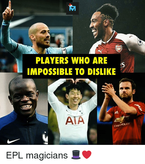 Memes, 🤖, and Epl: PLAYERS WHO ARE  IMPOSSIBLE TO DISLIKE  AIA  CHE ROLET EPL magicians 🎩❤️