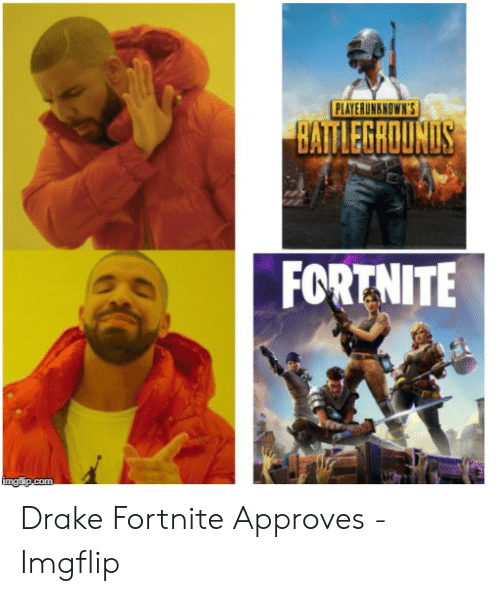 Drake, Imgflip, and Approves: PLAYERUNKNOWN'S  BATLEGROUND  FORTNITE Drake Fortnite Approves - Imgflip