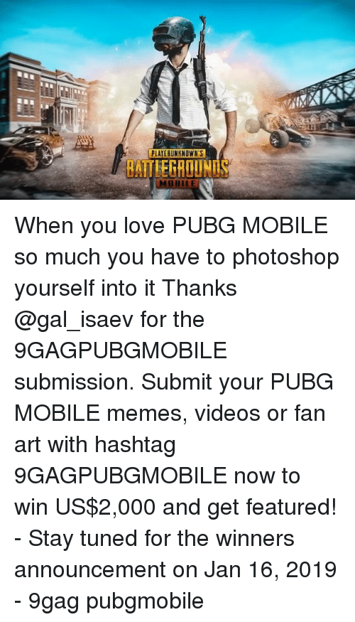 9gag, Love, and Memes: PLAYERUNKNOWN'S  BATTLEGROUNDS  BILER When you love PUBG MOBILE so much you have to photoshop yourself into it Thanks @gal_isaev for the 9GAGPUBGMOBILE submission. Submit your PUBG MOBILE memes, videos or fan art with hashtag 9GAGPUBGMOBILE now to win US$2,000 and get featured! - Stay tuned for the winners announcement on Jan 16, 2019 - 9gag pubgmobile