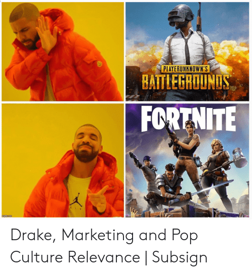Drake Fortnite Memes: PLAYERUNKNOWN'S  BATTLEGROUNDS  FORTNİTE Drake, Marketing and Pop Culture Relevance | Subsign